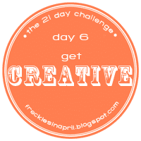 Day 6- Get Creative