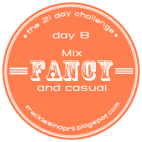 Day 8- Mix Fancy and Casual