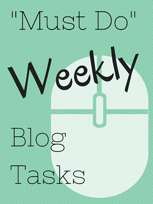 My Must-Do Weekly Blog Tasks