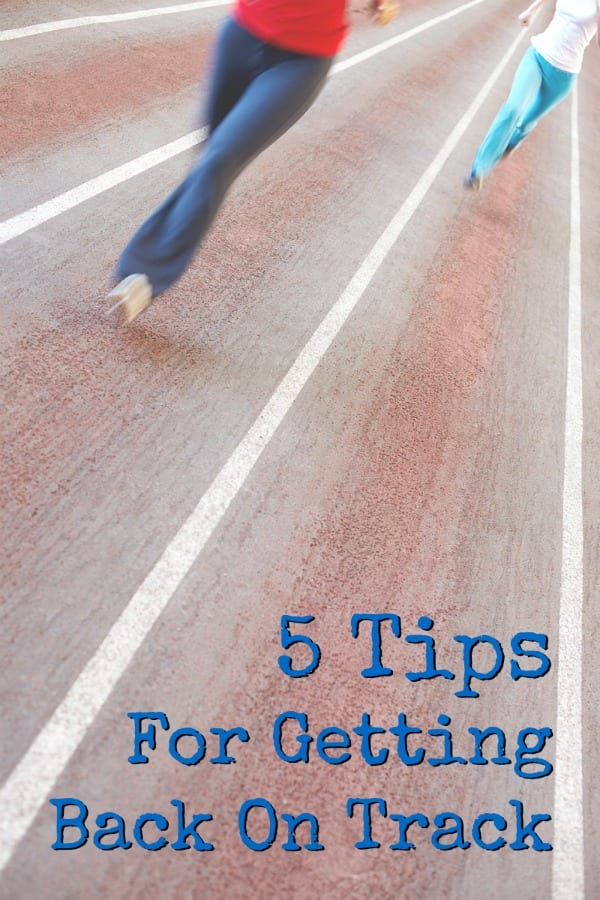 5-Tips-For-Getting-Back-On-Track